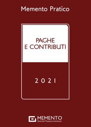 MEMENTO PRATICO - PAGHE E CONTRIBUTI 2021