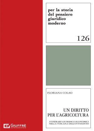 UN DIRITTO PER L'AGRICOLTURA. ITINERARI GIURIDICO-ECONOMICI NELLA TOSCANA DELL'OTTOCENTO
